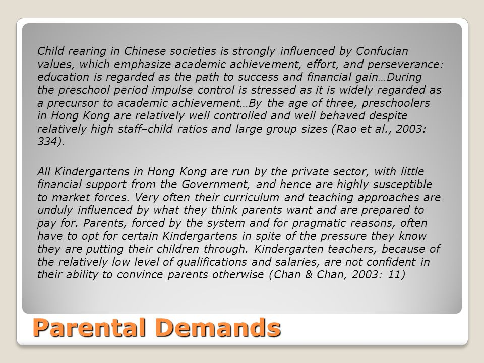 Parental Demands Child rearing in Chinese societies is strongly influenced by Confucian values, which emphasize academic achievement, effort, and pers