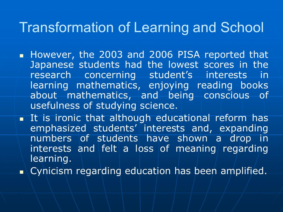 Transformation of Learning and School However, the 2003 and 2006 PISA reported that Japanese students had the lowest scores in the research concerning