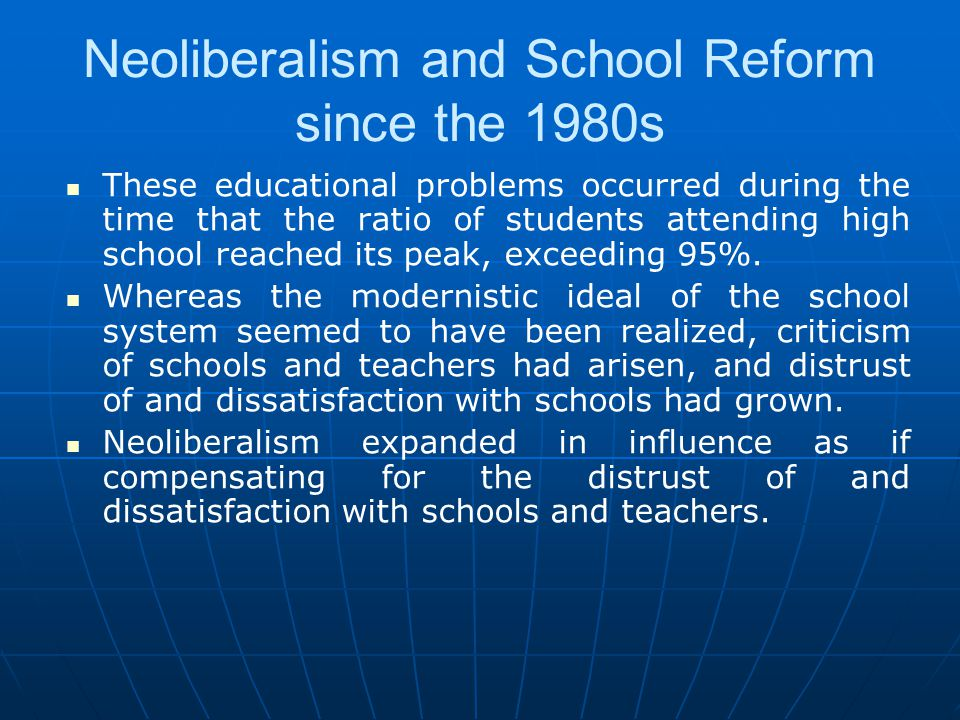 Neoliberalism and School Reform since the 1980s These educational problems occurred during the time that the ratio of students attending high school r