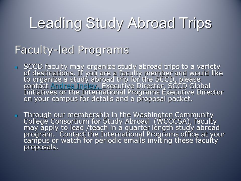 Leading Study Abroad Trips Faculty-led Programs SCCD faculty may organize study abroad trips to a variety of destinations. If you are a faculty member