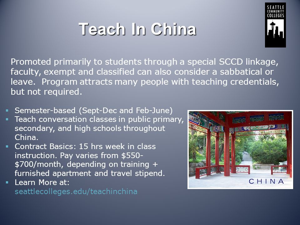 Teach In China Semester-based (Sept-Dec and Feb-June) Teach conversation classes in public primary, secondary, and high schools throughout China. Cont