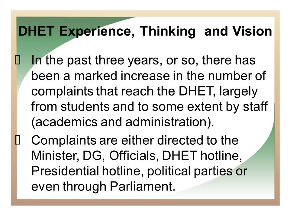13 DHET Experience, Thinking and Vision In the past three years, or so, there has been a marked increase in the number of complaints that reach the DH
