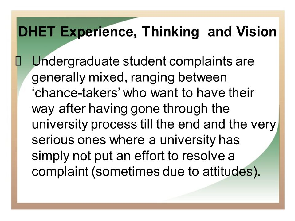 14 DHET Experience, Thinking and Vision Undergraduate student complaints are generally mixed, ranging between chance-takers who want to have their way