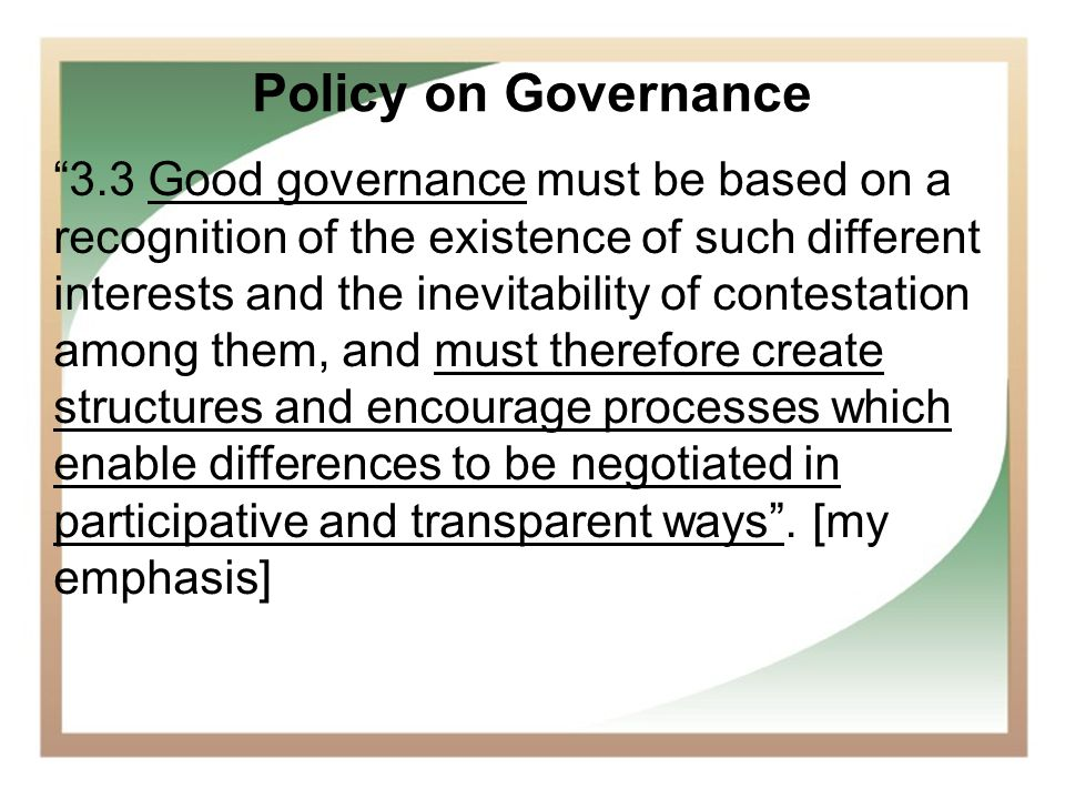 6 3.3 Good governance must be based on a recognition of the existence of such different interests and the inevitability of contestation among them, an