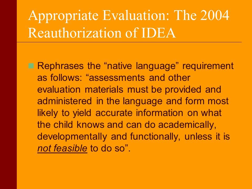 Appropriate Evaluation: The 2004 Reauthorization of IDEA Rephrases the native language requirement as follows: assessments and other evaluation materi
