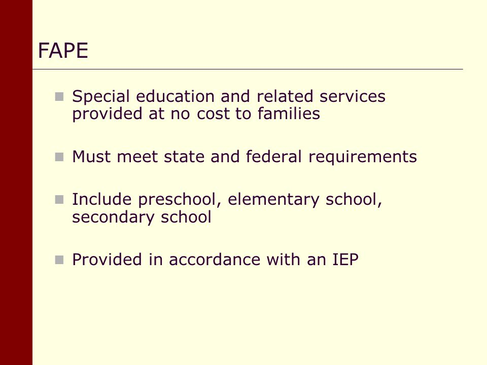 Special education and related services provided at no cost to families Must meet state and federal requirements Include preschool, elementary school,