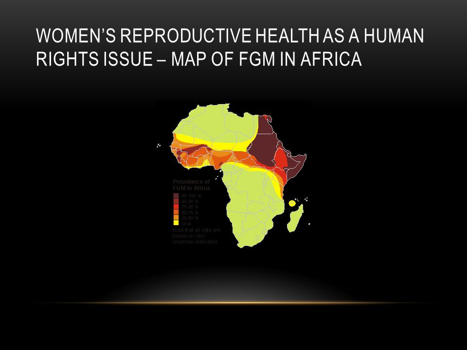 WOMENS REPRODUCTIVE HEALTH AS A HUMAN RIGHTS ISSUE – MAP OF FGM IN AFRICA
