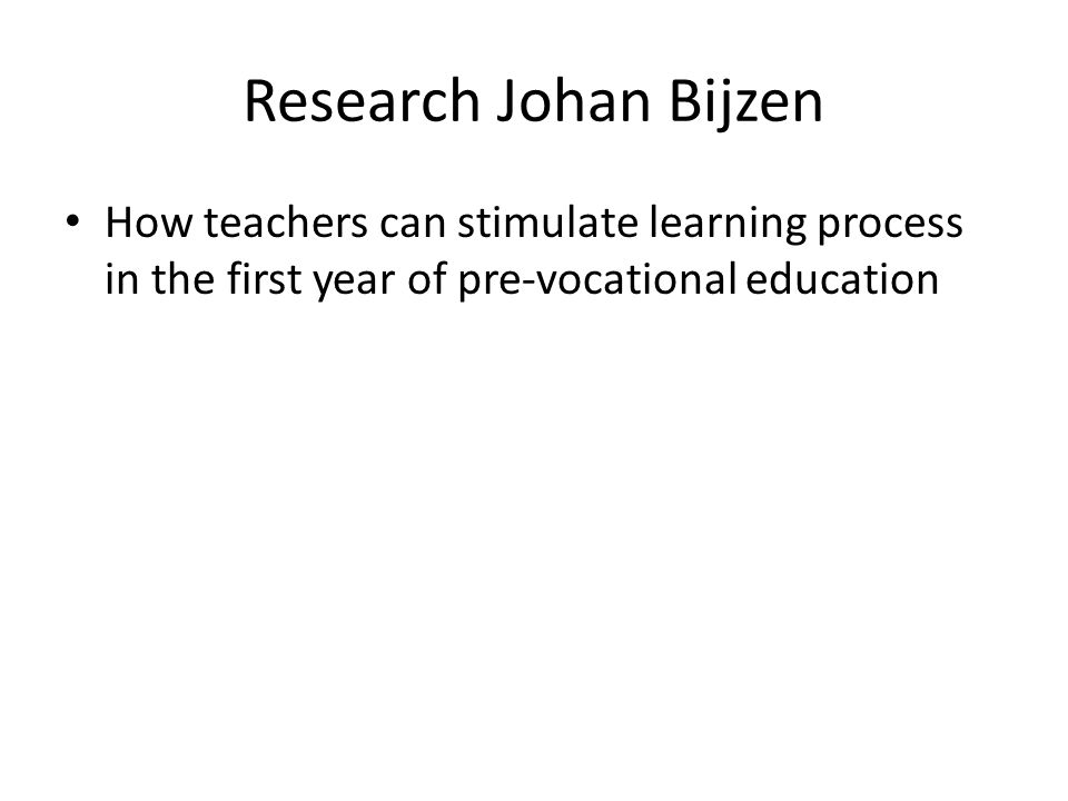 Research Johan Bijzen How teachers can stimulate learning process in the first year of pre-vocational education