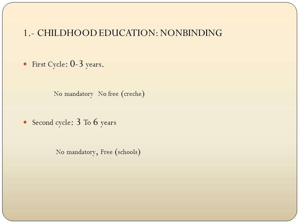 1.- CHILDHOOD EDUCATION: NONBINDING First Cycle : 0-3 years.