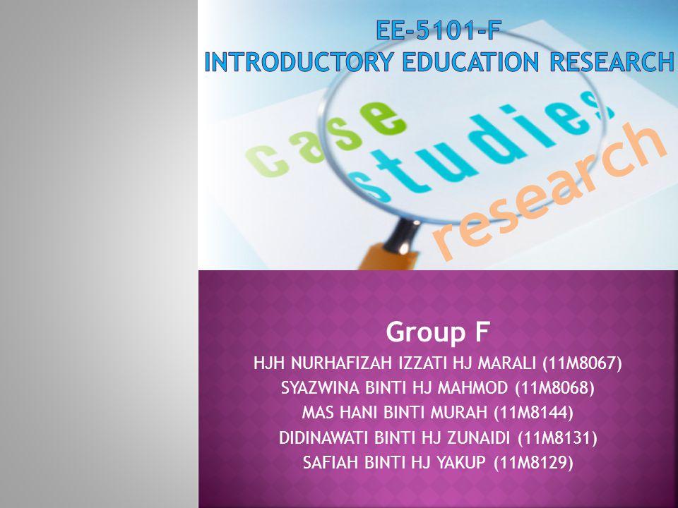 Group F HJH NURHAFIZAH IZZATI HJ MARALI (11M8067) SYAZWINA BINTI HJ MAHMOD (11M8068) MAS HANI BINTI MURAH (11M8144) DIDINAWATI BINTI HJ ZUNAIDI (11M8131) SAFIAH BINTI HJ YAKUP (11M8129) research