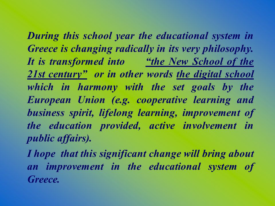 During this school year the educational system in Greece is changing radically in its very philosophy.