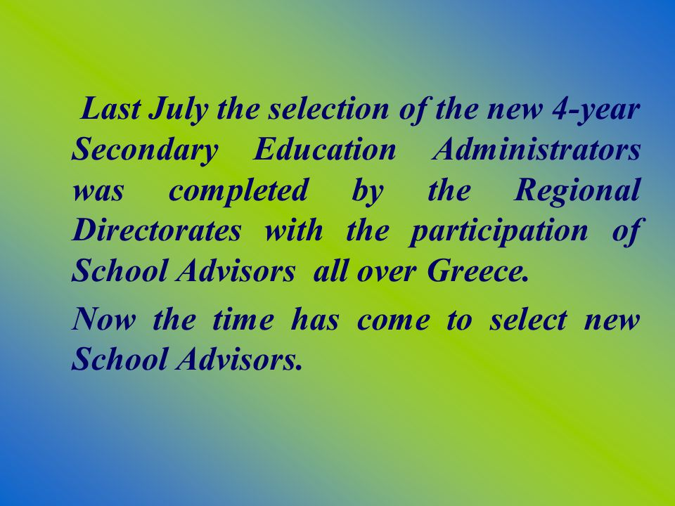 Last July the selection of the new 4-year Secondary Education Administrators was completed by the Regional Directorates with the participation of School Advisors all over Greece.