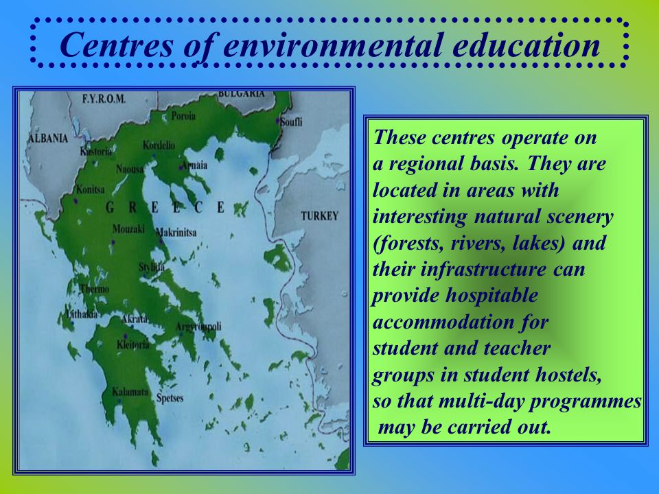 Centres of environmental education These centres operate on a regional basis.