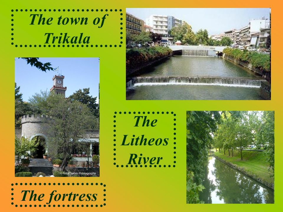 The fortress The town of Trikala The Litheos River
