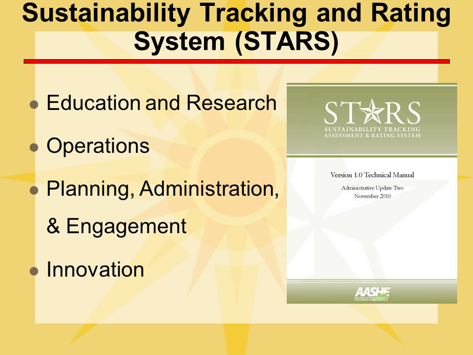 Sustainability Tracking and Rating System (STARS) Education and Research Operations Planning, Administration, & Engagement Innovation