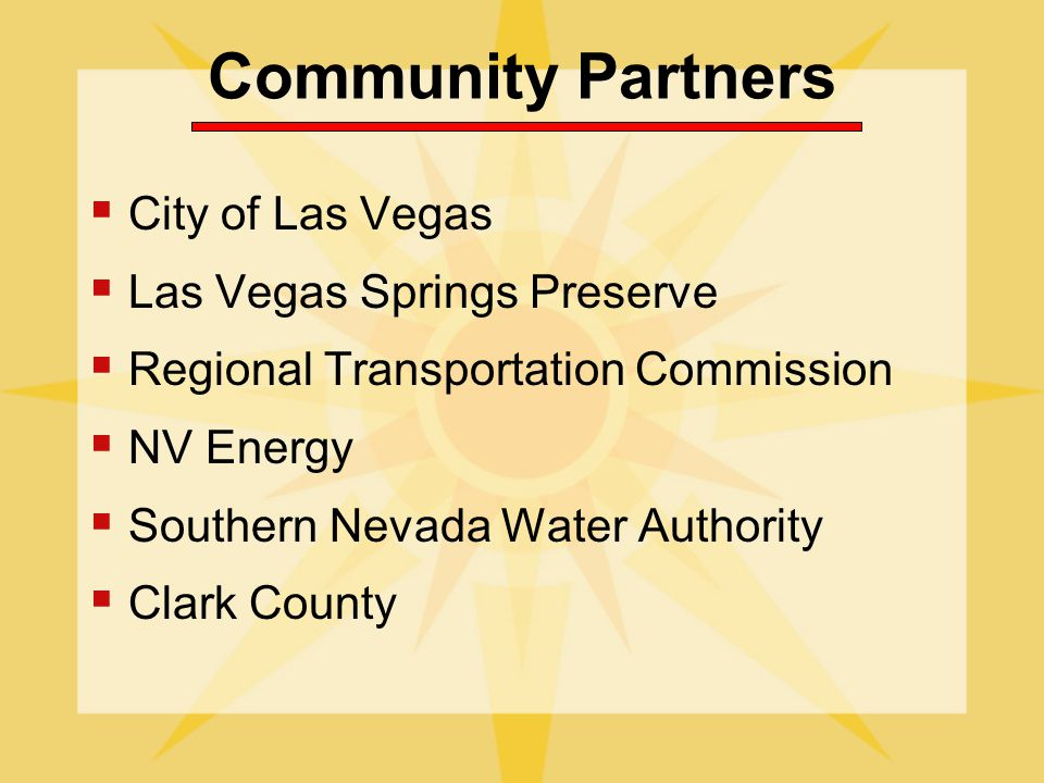 Community Partners City of Las Vegas Las Vegas Springs Preserve Regional Transportation Commission NV Energy Southern Nevada Water Authority Clark County