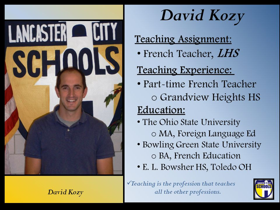 David Kozy Teaching Assignment: French Teacher, LHS Teaching Experience: Part-time French Teacher o Grandview Heights HS Education: The Ohio State Uni