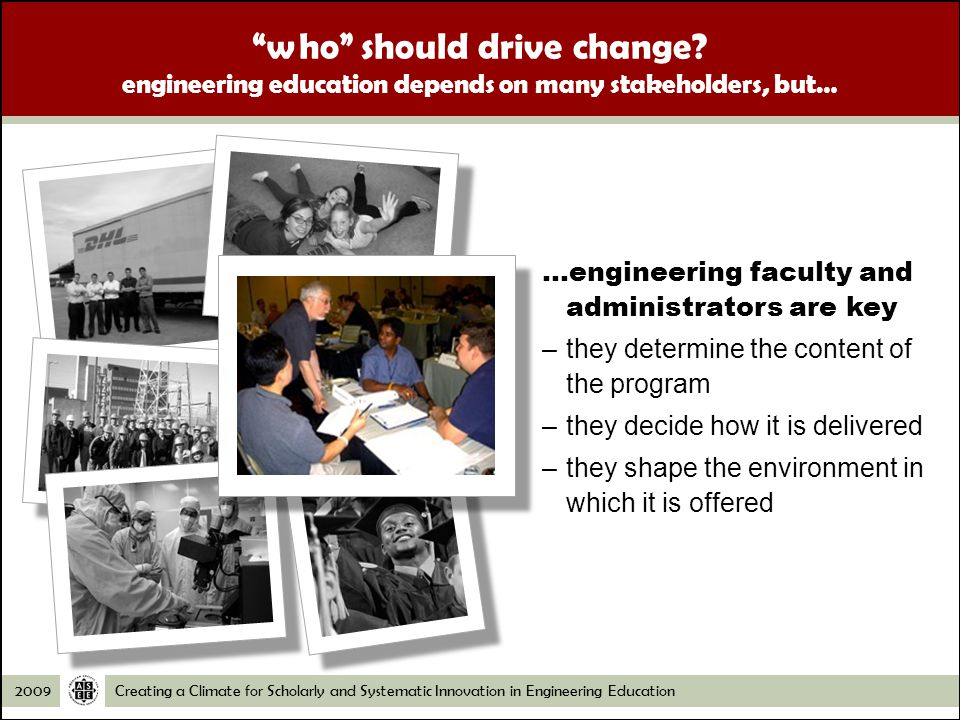 Creating a Climate for Scholarly and Systematic Innovation in Engineering Education2009 who should drive change.