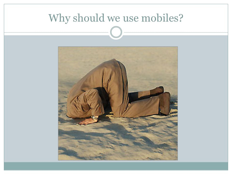 Why should we use mobiles