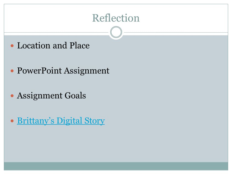 Reflection Location and Place PowerPoint Assignment Assignment Goals Brittanys Digital Story