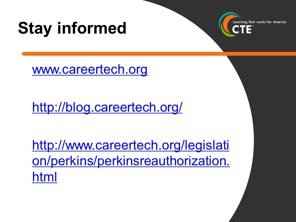 Stay informed www.careertech.org http://blog.careertech.org/ http://www.careertech.org/legislati on/perkins/perkinsreauthorization.