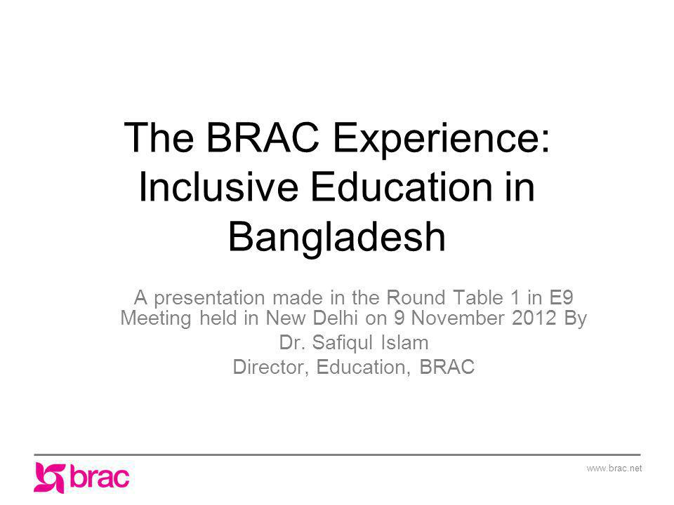www.brac.net The BRAC Experience: Inclusive Education in Bangladesh A presentation made in the Round Table 1 in E9 Meeting held in New Delhi on 9 Nove