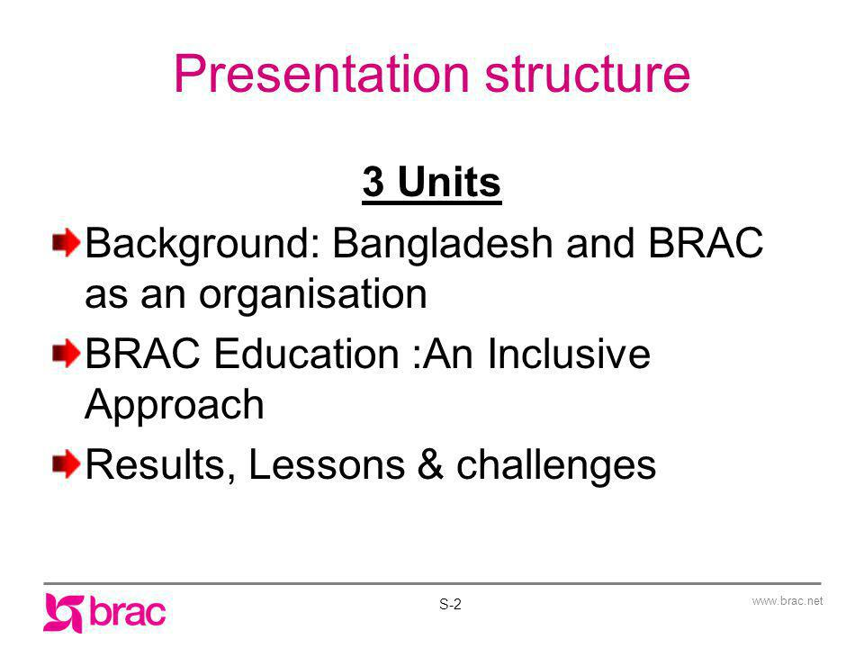 www.brac.net Children Out of school children with majority girls and are first-generation learners Children from urban slums and relatively remote/ difficult locations (e.g.