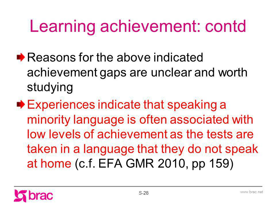 www.brac.net Learning achievement: contd Reasons for the above indicated achievement gaps are unclear and worth studying Experiences indicate that spe