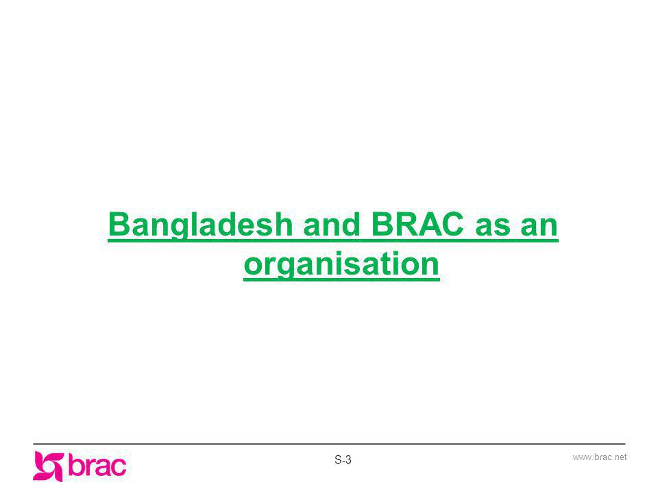 www.brac.net Children … Separate schools for ethnic children Teacher is from the same community For students of mixed communities there are 2 teachers from 2 different community Separate schools for urban slums children Do not differentiate schools by religion, however,there are schools where all students are from one religion S-14