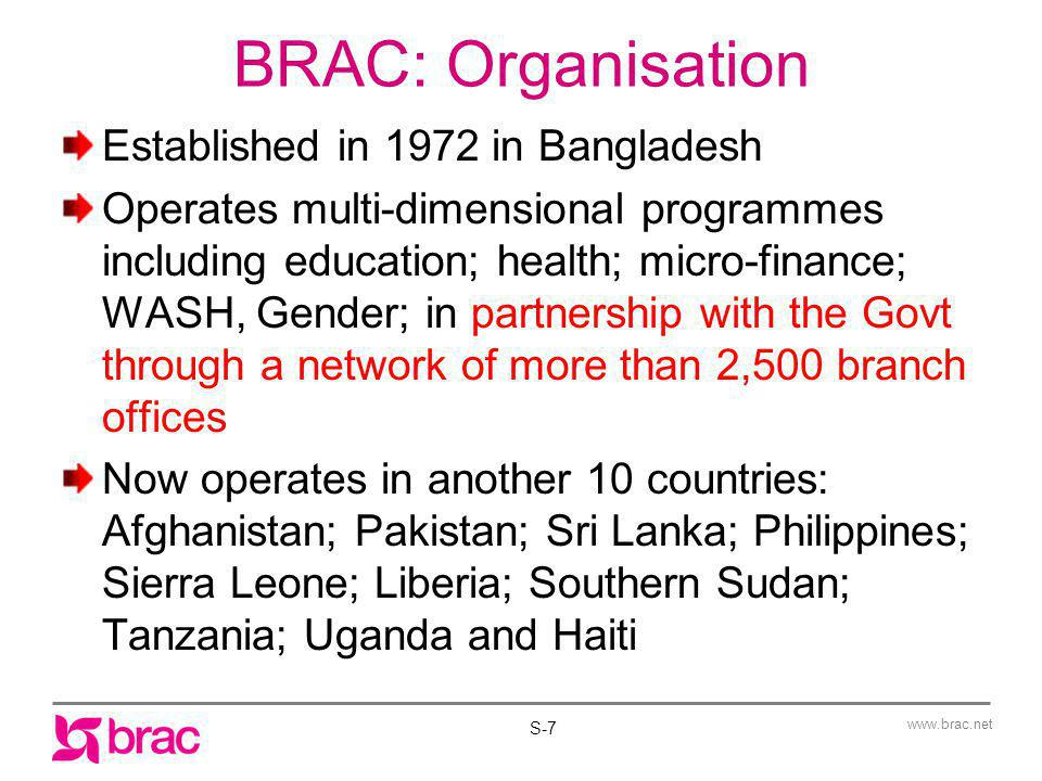 www.brac.net Learning achievement: contd Reasons for the above indicated achievement gaps are unclear and worth studying Experiences indicate that speaking a minority language is often associated with low levels of achievement as the tests are taken in a language that they do not speak at home (c.f.