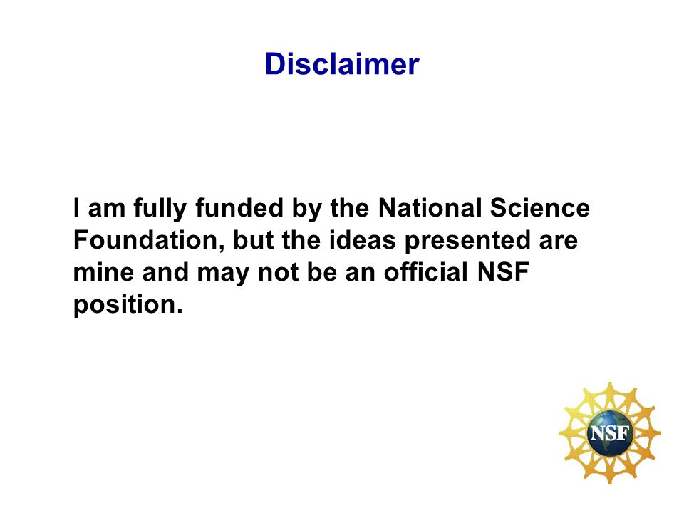 Disclaimer I am fully funded by the National Science Foundation, but the ideas presented are mine and may not be an official NSF position.