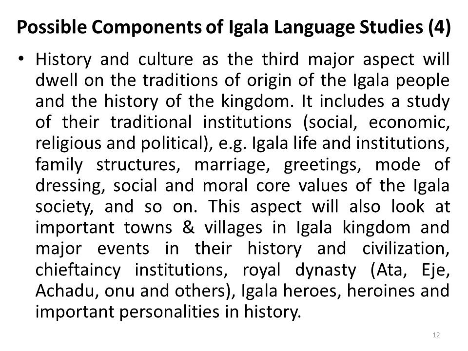 Possible Components of Igala Language Studies (4) History and culture as the third major aspect will dwell on the traditions of origin of the Igala people and the history of the kingdom.