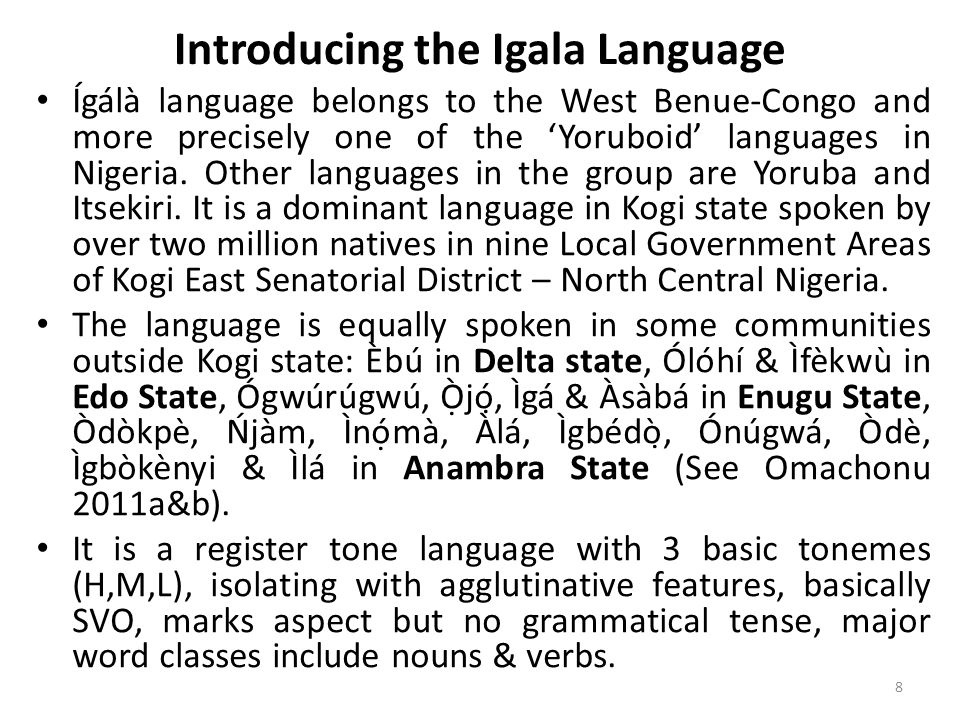 Introducing the Igala Language Ígálà language belongs to the West Benue-Congo and more precisely one of the Yoruboid languages in Nigeria.