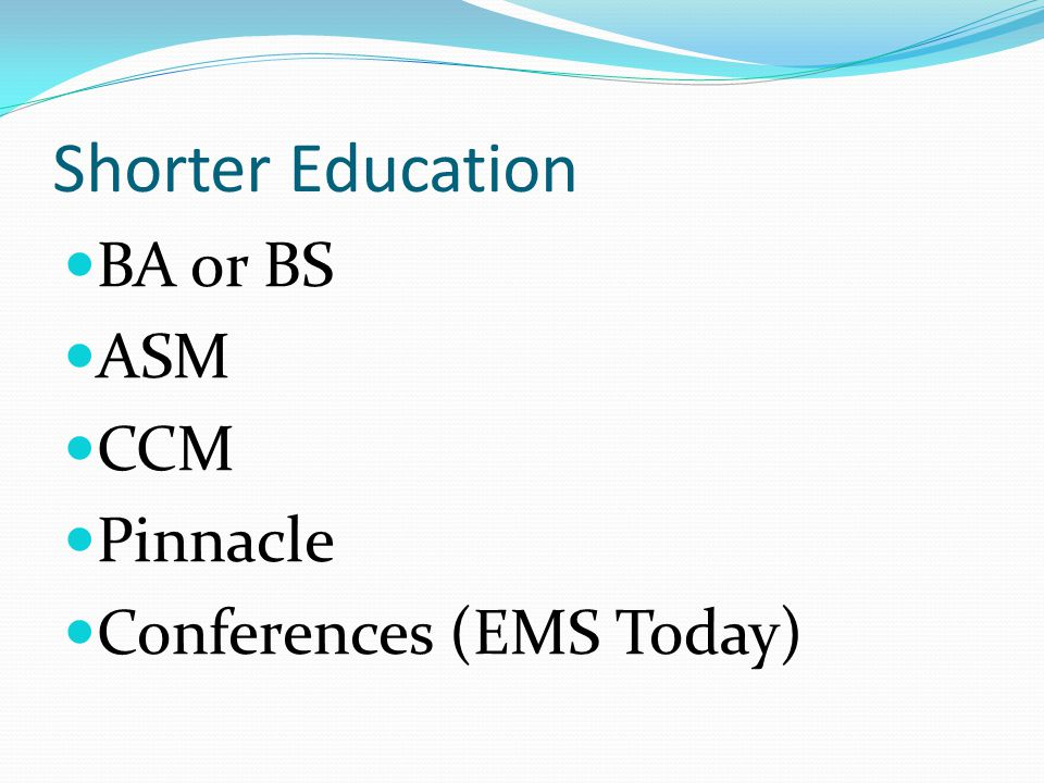 Shorter Education BA or BS ASM CCM Pinnacle Conferences (EMS Today)