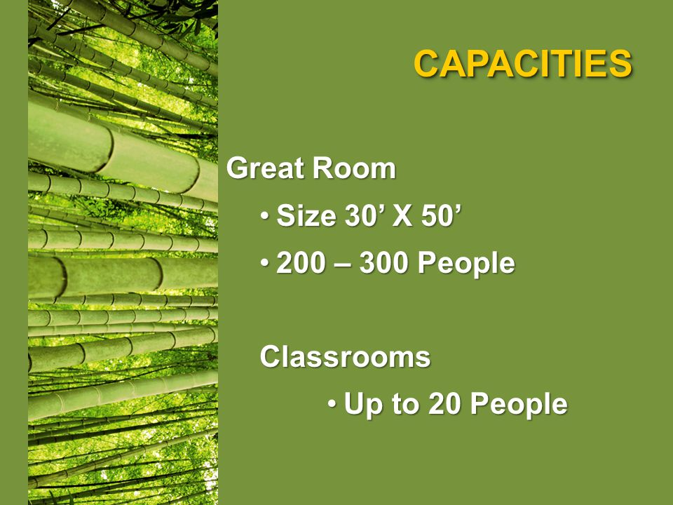 CAPACITIESCAPACITIES Great Room Size 30 X 50Size 30 X 50 200 – 300 People200 – 300 PeopleClassrooms Up to 20 PeopleUp to 20 People