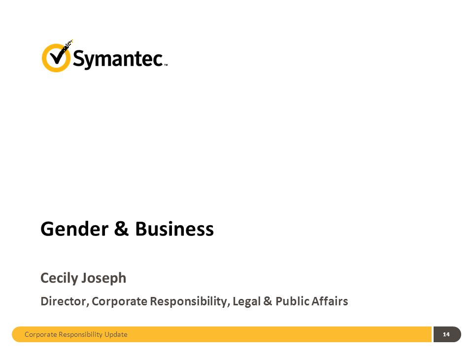 Gender & Business Cecily Joseph Director, Corporate Responsibility, Legal & Public Affairs Corporate Responsibility Update 14