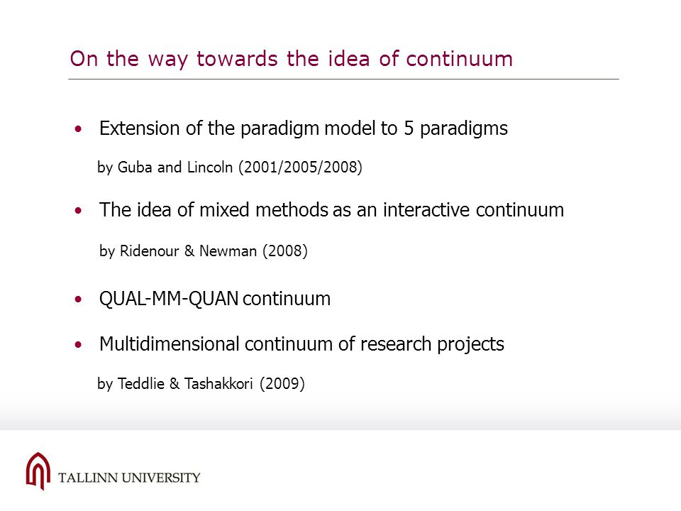 On the way towards the idea of continuum Extension of the paradigm model to 5 paradigms by Guba and Lincoln (2001/2005/2008) The idea of mixed methods