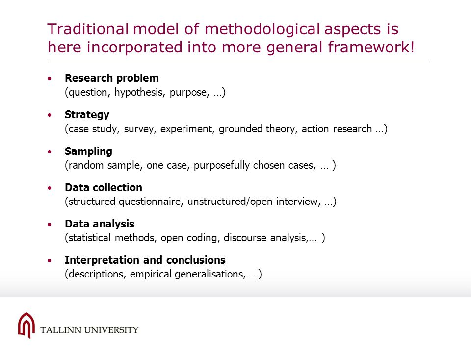 Traditional model of methodological aspects is here incorporated into more general framework! Research problem (question, hypothesis, purpose, …) Stra
