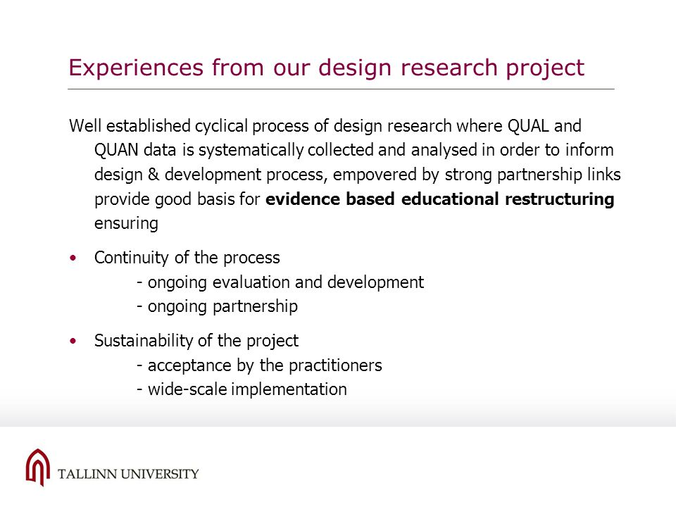 Experiences from our design research project Well established cyclical process of design research where QUAL and QUAN data is systematically collected