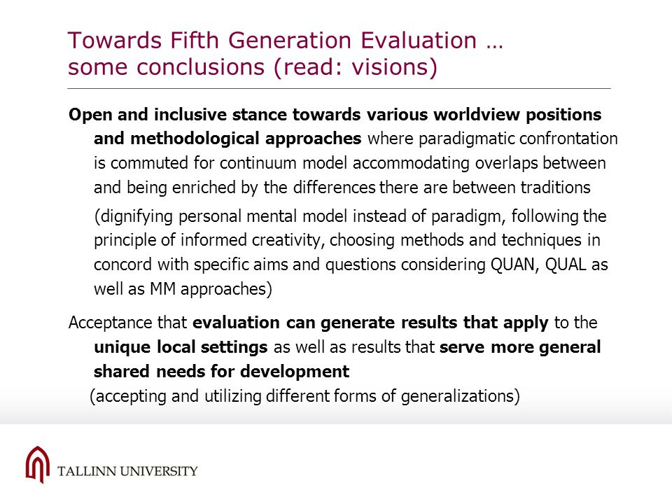 Towards Fifth Generation Evaluation … some conclusions (read: visions) Open and inclusive stance towards various worldview positions and methodologica