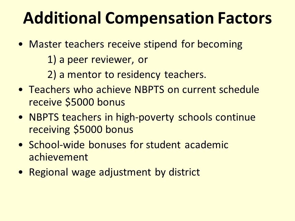 Additional Compensation Factors Master teachers receive stipend for becoming 1) a peer reviewer, or 2) a mentor to residency teachers.