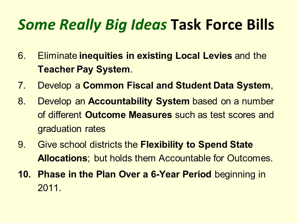 Some Really Big Ideas Task Force Bills 6.Eliminate inequities in existing Local Levies and the Teacher Pay System.
