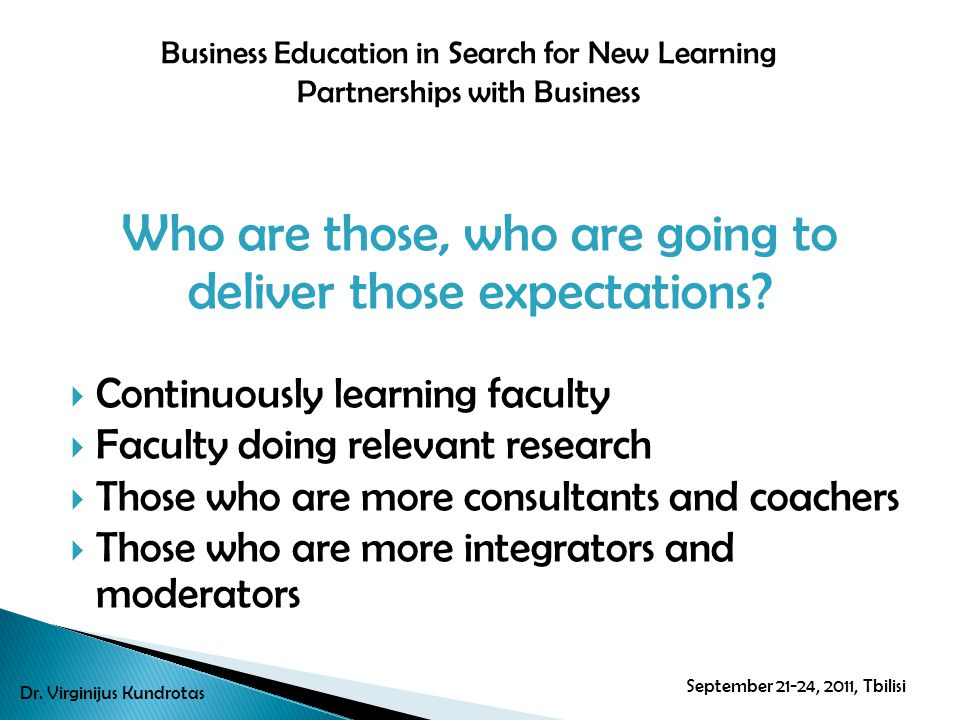 Who are those, who are going to deliver those expectations? Continuously learning faculty Faculty doing relevant research Those who are more consultan