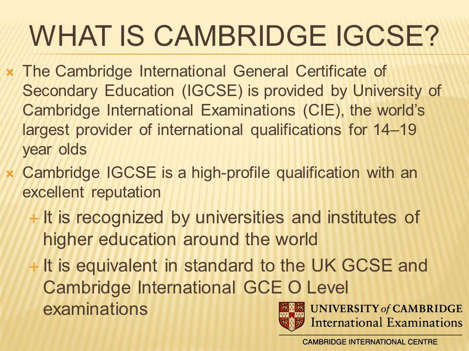 WHAT IS CAMBRIDGE IGCSE.