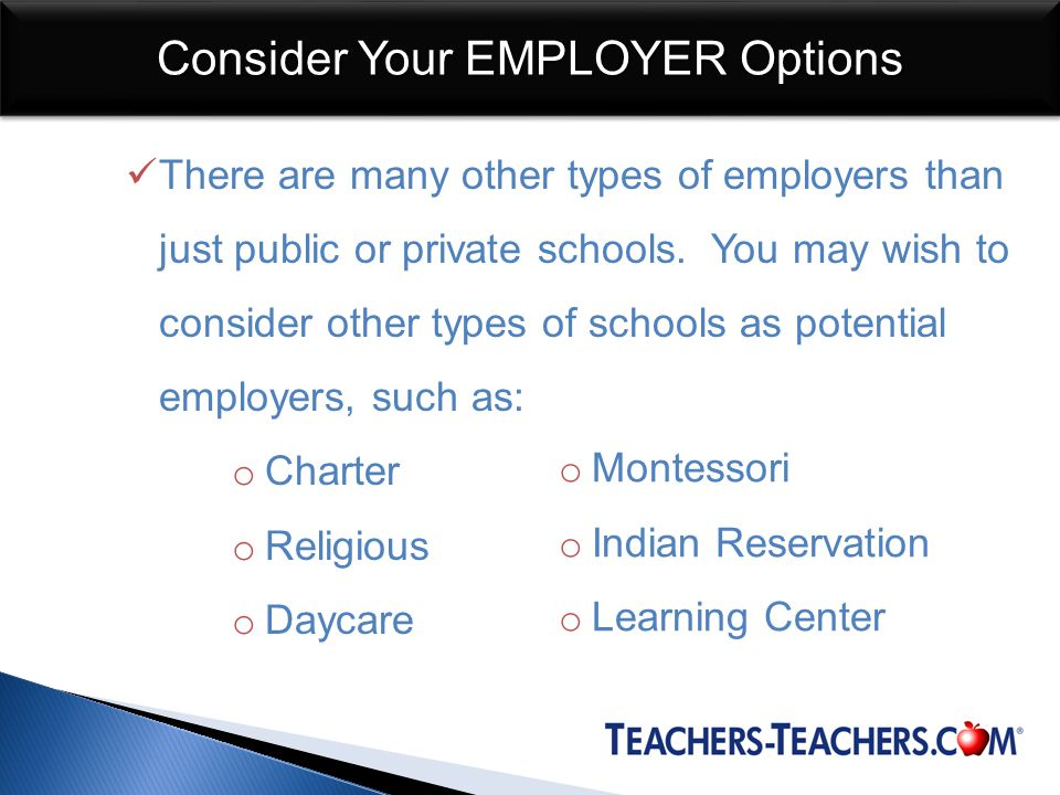 Consider Your EMPLOYER Options There are many other types of employers than just public or private schools.