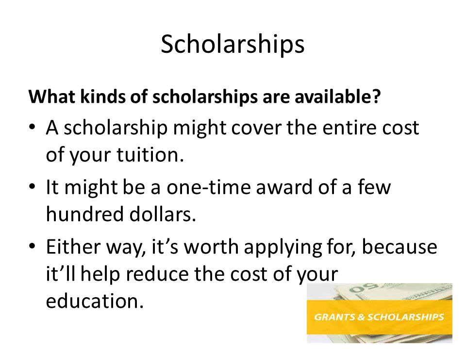 Scholarships What kinds of scholarships are available.