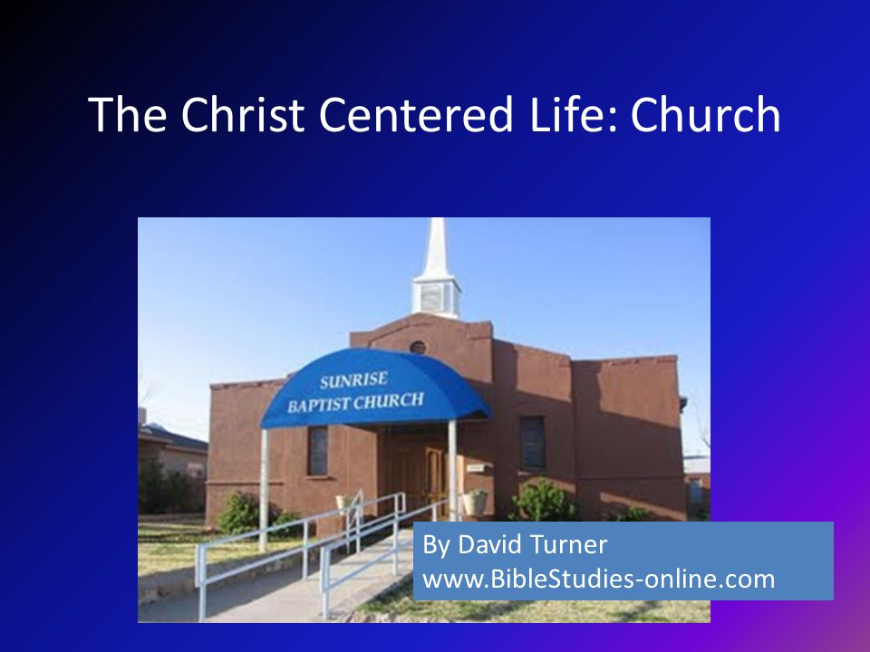 The Christ Centered Life: Church By David Turner www.BibleStudies-online.com