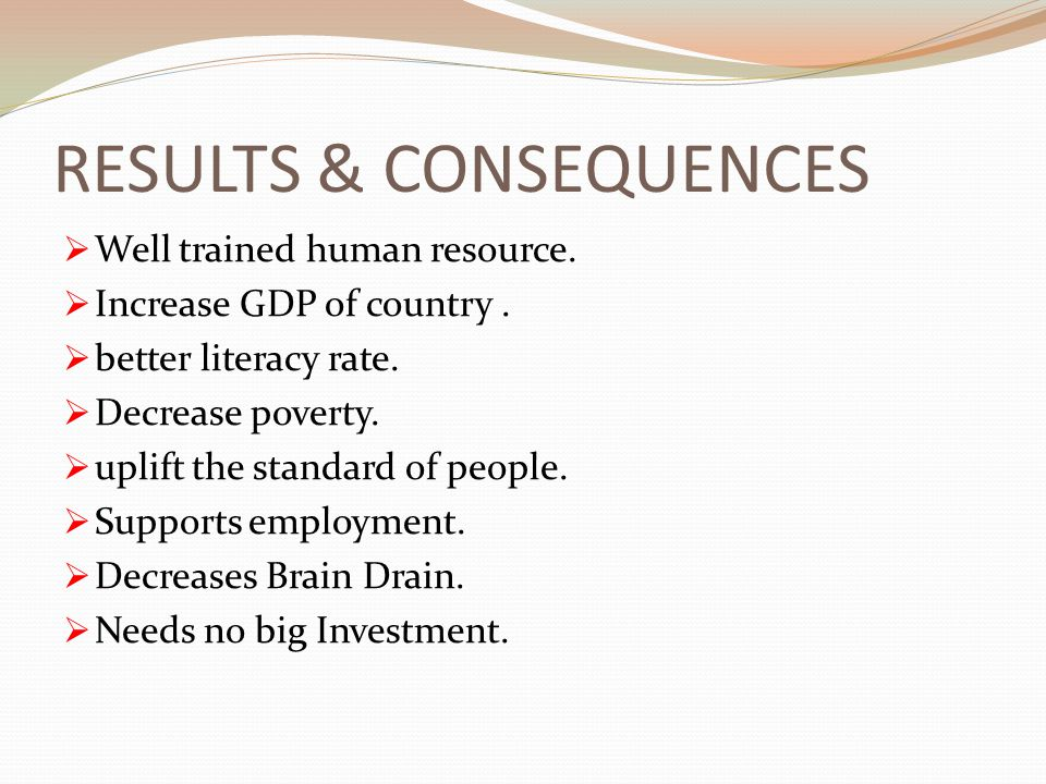 RESULTS & CONSEQUENCES Well trained human resource.