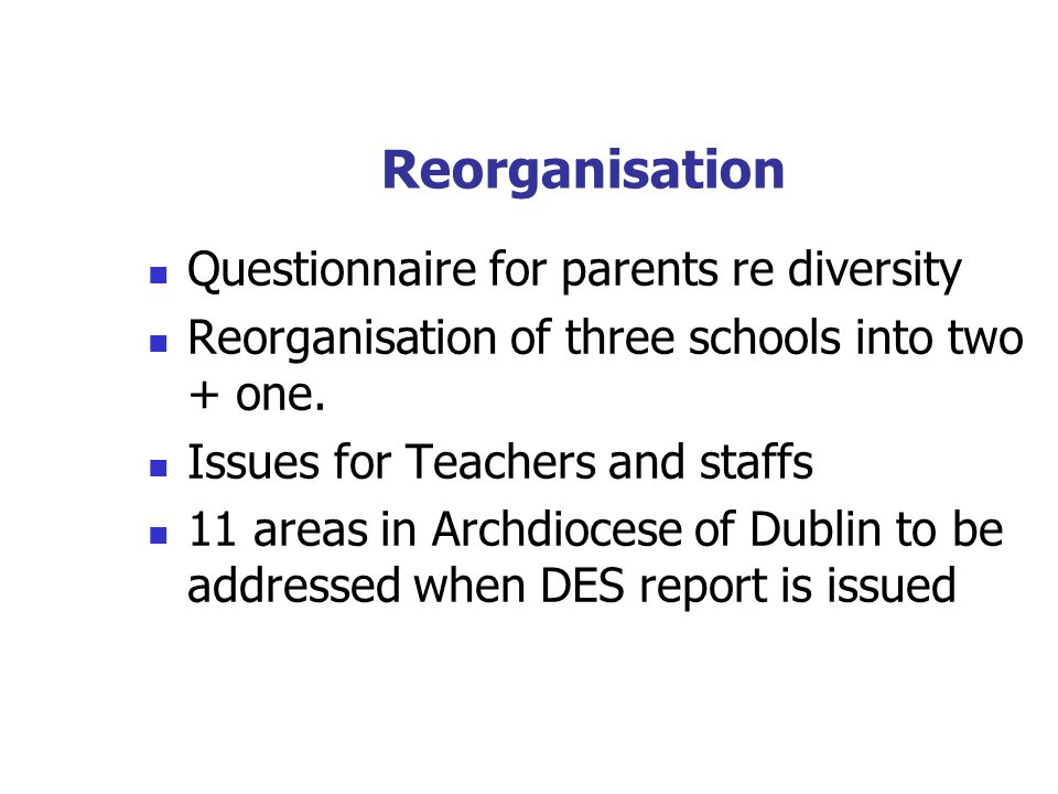 Reorganisation Questionnaire for parents re diversity Reorganisation of three schools into two + one.