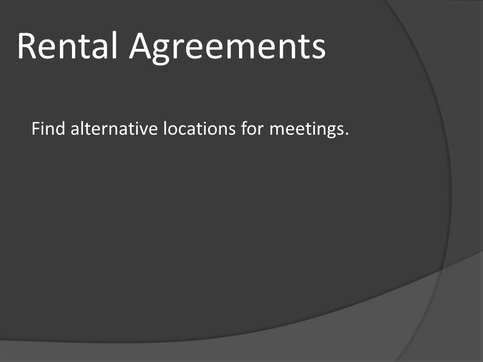 Rental Agreements Find alternative locations for meetings.